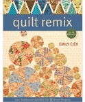 Clearance - Quilt Remix: Spin Traditional Favorites into 10 Fresh Projects by Emily Cier
