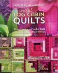 Artful Log Cabin Quilts by Katie Pasquini Masopust