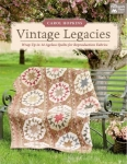 Vintage Legacies Quilt Book by Carol Hopkins