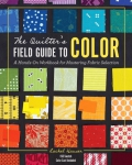 The Quilter's Field Guide To Color: A Hands On Workbook for Mastering Fabric by Rachel Hauser