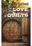 For the Love of Quilts Novel by Ann Hazelwood