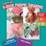 Adventures with 5 Inch Fabric Squares by Mary Mulari
