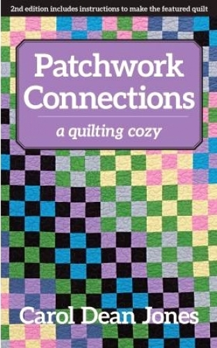 Patchwork Connections - A quilting cozy by Carol Dean Jones
