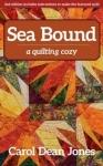 Sea Bound - A quilting Cozy by Carol Dean Jones