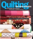 Quilting the New Classics Quilt Book by Michele Muska