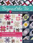 Beyond the Tee, Innovative T-Shirt Quilts Book by Mary Cannizzaro