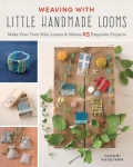 Weaving With Little Handmade Looms Book by Harumi Kageyama