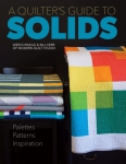 A Quilter's Guide To Solids Book