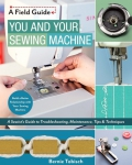 You and Your Sewing Machine Field Guide by Bernie Tobisch