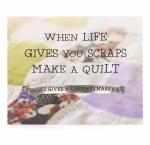 Quotable Cuffs Bracelet - When Life Gives You Scraps Make A Quilt