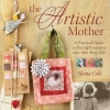 Artistic Mother: A Practical Guide for Fitting Creativity into Your Life