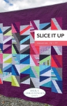 Slice it Up Quilt Pattern by Sheila Christensen