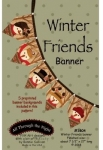 Winter Friends Banner Pattern by All Through The Night