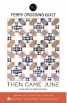 Then Came June - Ferry Crossing Quilt Pattern by Meghan Buchanan