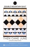 Then Came June - Double Mountain Quilt Pattern by Meghan Buchanan