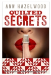 Quilted Secrets Novel by Ann Hazelwood