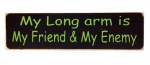 My Long arm is My Friend & My Enemy