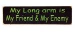 My Long arm is My Friend & My Enemy