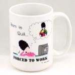 Born To Quilt...Forced To Work Coffee Mug 15oz by Fabric Fanatics