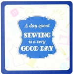 A day spent SEWING is a very GOOD DAY - Sewing Themed Coaster