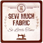 SEW MUCH FABRIC - So Little Time - Sewing Themed Coaster