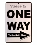 Sewing Room Signs - One Way To The Quilt Shop 5.5x8.5